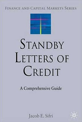 Standby Letters of Credit: A Comprehensive Guide (Finance and Capital Markets Series), Sifri, Jacob E.