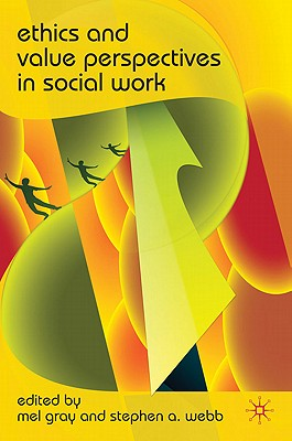 Ethics and Value Perspectives in Social Work, Gray, Mel; Webb, Stephen A.