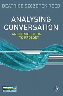 Analysing Conversation  An Introduction to Prosody, Reed, Beatrice Szczepek