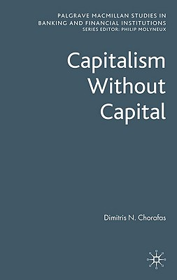 Image for Capitalism Without Capital (Palgrave Macmillan Studies in Banking and Financial Institutions)