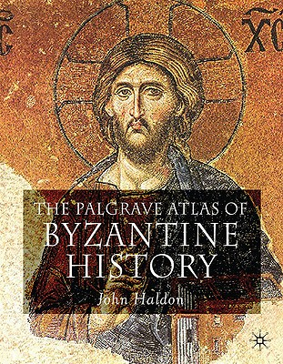 The Palgrave Atlas of Byzantine History (Historical Atlas), John Haldon