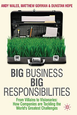 Image for BIG BUSINESS BIG RESPONSIBILITIES FROM VILLAINS TO VISIONARIES: HOW COMPANIES ARE TACKLING GREATEST CHALLENGE
