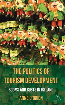 The Politics of Tourism Development: Booms and Busts in Ireland, Anne O'Brien (Author)