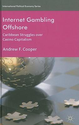 Internet Gambling Offshore: Caribbean Struggles over Casino Capitalism (International Political Economy Series), Cooper, A.