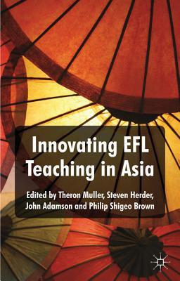 Innovating EFL Teaching in Asia, Muller, Theron; Herder, Steven; Adamson, John; Brown, Philip Shigeo