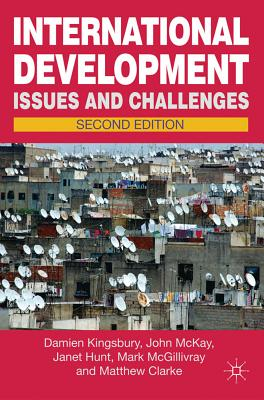 International Development Issues and Challenges Second Edition, Kingsbury, Damien; McKay, John; Hunt, Janet; McGillivray, Mark; Clarke, Matthew