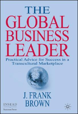 Image for The Global Business Leader: Practical Advice for Success in a Transcultural Marketplace (INSEAD Business Press)