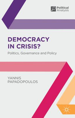Democracy in Crisis?: Politics, Governance and Policy (Political Analysis), Papadopoulos, Yannis