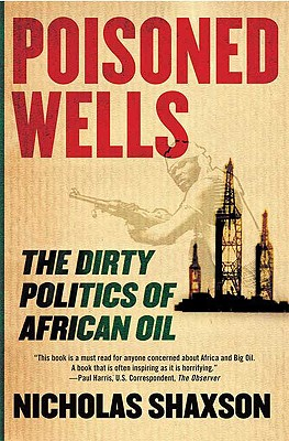 Image for Poisoned Wells : The Dirty Politics of African Oil