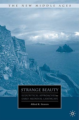 Image for Strange Beauty: Ecocritical Approaches to Early Medieval Landscape (The New Middle Ages)
