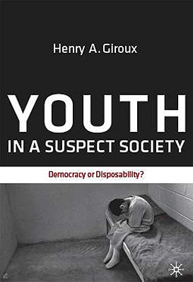 Youth in a Suspect Society: Democracy or Disposability?, Giroux, H.