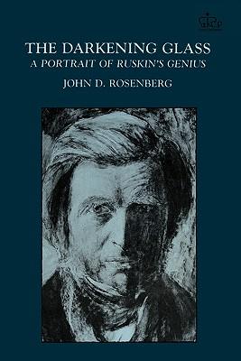 DARKENING GLASS PORTRAIT OF RUSKIN'S GENIUS, ROSENBERG, JOHN D.