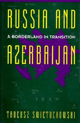 Russia and A Borderland In Transition Azerbaijan (Engineering Process Improvement), Swietochowski, Tadeusz