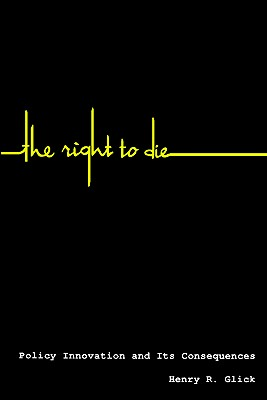 Image for The Right to Die: Policy Innovation and Its Consequences