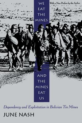 Image for We Eat the Mines and the Mines Eat Us: Dependency and Exploitation in Bolivian Tin Mines