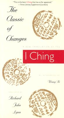 Image for The Classic of Changes: A New Translation of the I Ching as Interpreted by Wang Bi (Translations from the Asian Classic)