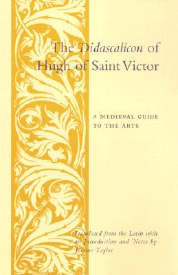 The Didascalicon (On the Study of Reading) of Hugh of Saint Victor