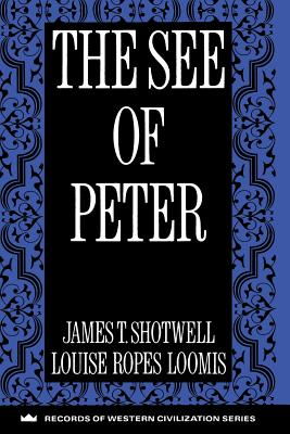 The See of Peter, JAMES T. SHOTWELL, LOUIS ROPES LOOMIS