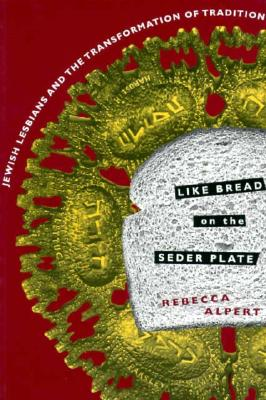 Like Bread on the Seder Plate: Jewish Lesbians and the Transformation of Tradition, Rebecca Alpert