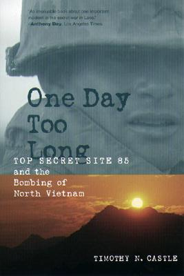 Image for One Day Too Long: Top Secret Site 85 and the Bombing of North Vietnam