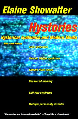 Hystories : Hysterical Epidemics and Modern Media, Showalter, Elaine