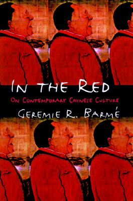 In the Red: On Contemporary Chinese Culture, Barm�, Geremie