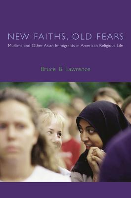 New Faiths, Old Fears: Muslims and Other Asian Immigrants in American Religious Life (American Lectures on the History of Religions), Lawrence, Bruce B.