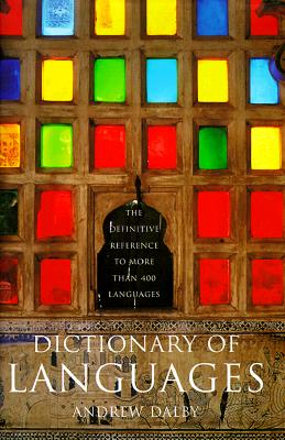 Dictionary of Languages : The Definitive Reference to More Than 400 Languages, Dalby, Andrew