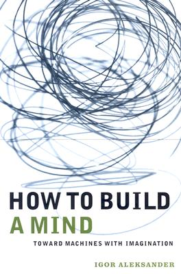 Image for How to Build a Mind: Toward Machines with Imagination (Maps of the Mind)