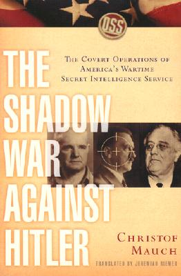 The Shadow War Against Hitler: The covert operations of America's wartime secret  intelligence service, Mauch, Christof; Riemer, Jeremiah
