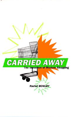 Image for Carried Away: The Invention of Modern Shopping