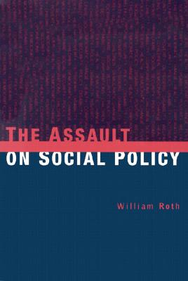 The Assault on Social Policy, Roth, William; Peters, Susan