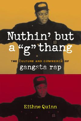 Image for Nuthin' but a G Thang: The Culture and Commerce of Gangsta Rap (Popular Cultures, Everyday Lives)