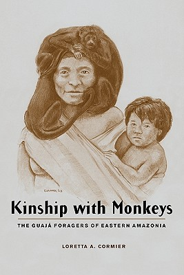 Image for Kinship with Monkeys: The Guaj Foragers of Eastern Amazonia (Historical Ecology Series)