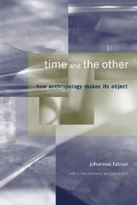 Image for Time and the Other: How Anthropology Makes Its Object