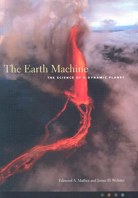 The Earth Machine: The Science of a Dynamic Planet, Mathez, Edmond; Webster, James