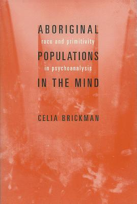 Image for Aboriginal Populations in the Mind: Race and Primitivity in Psychoanalysis