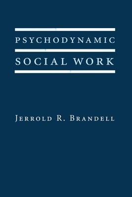 Psychodynamic Social Work (Foundations of Social Work Knowledge Series), Brandell, Jerrold