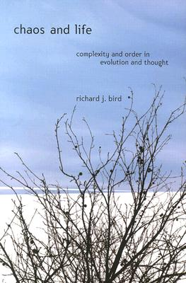 Chaos and Life: Complexity and Order in Evolution and Thought, Bird, Richard