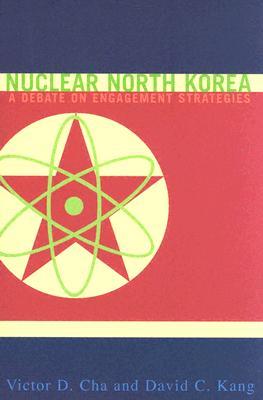 Nuclear North Korea: A Debate on Engagement Strategies, Cha, Victor; Kang, David