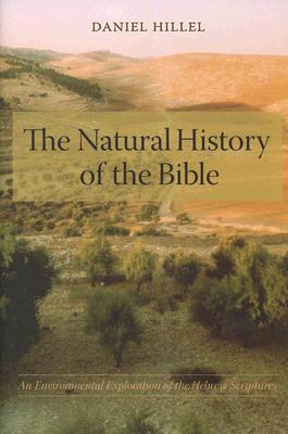 The Natural History of the Bible: An Environmental Exploration of the Hebrew Scriptures, Hillel, Daniel