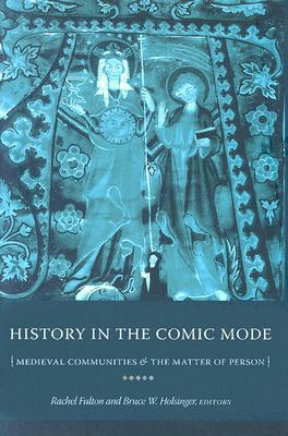 Image for History in the Comic Mode: Medieval Communities and the Matter of Person