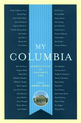 MY COLUMBIA: REMINISCENCES OF UNIVERSITY, ASHBEL GREEN
