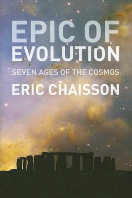 Epic of Evolution: Seven Ages of the Cosmos, Eric J Chaisson