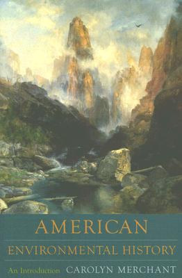 American Environmental History: An Introduction (Columbia Guides to American History and Cultures), Merchant, Carolyn