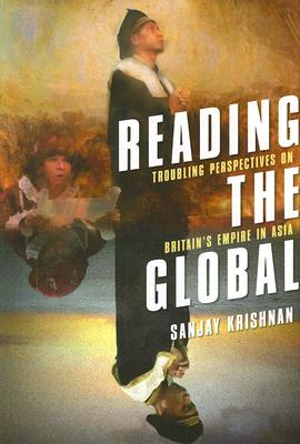 Reading the Global: Troubling Perspectives on Britain's Empire in Asia, Sanjay Krishnan (Author)