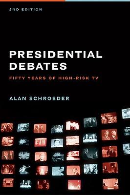 Presidential Debates: Fifty Years of High-Risk TV, Schroeder, Alan
