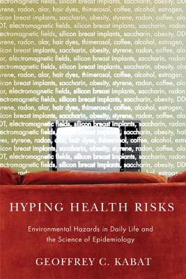 Image for Hyping Health Risks: Environmental Hazards in Daily Life and the Science of Epidemiology