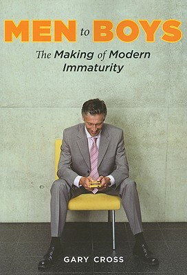 Image for Men to Boys: The Making of Modern Immaturity