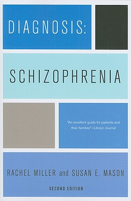 Image for Diagnosis: Schizophrenia: A Comprehensive Resource for Consumers, Families, and Helping Professionals, Second Edition